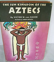 Victor von Hagen's 1958 book 'The Ancient Sun Kingdoms of the Aztecs'