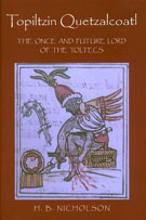 Pic 11: The cover of HBN's book 'Topiltzin Quetzalcoatl: The Once and Future Lord of the Toltecs' (University Press of Colorado, Boulder, 2001)